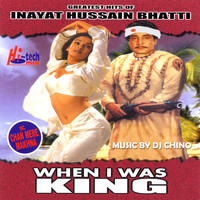 Inayat Hussain Bhatti - When I Was King (Greatest Hits)