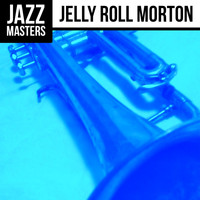 Jelly Roll Morton - Jazz Masters: Jelly Roll Morton
