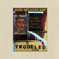 John Mellencamp - Troubled Man