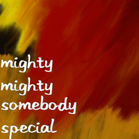 Mighty Mighty - Somebody Special