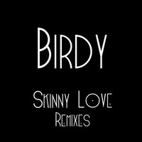 Birdy - Skinny Love Remixes