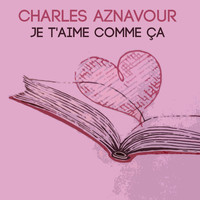 Charles Aznavour - Je t'aime comme ca
