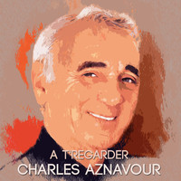 Charles Aznavour - A t'regarder