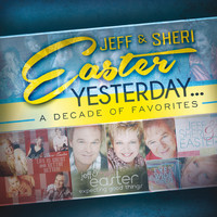 Jeff & Sheri Easter - Yesterday...A Decade Of Favorites