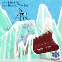 Dan Drastic - Ice / Beyond The Sea