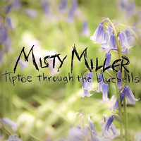 Misty Miller - Tiptoe Through The Bluebells