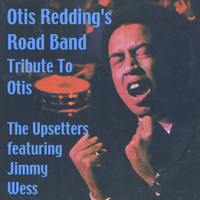 The Upsetters - Otis Redding's Road Band (A Tributre to Otis) [feat. Jimmy Wess]