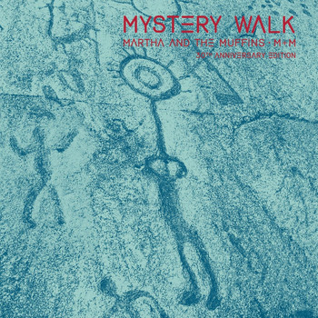 Martha And The Muffins - Mystery Walk (30th Anniversary Edition)