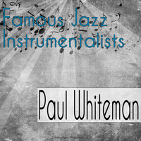 Paul Whiteman - Famous Jazz Instrumentalists