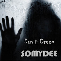 Somy Dee - Don't Creep