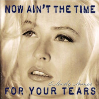Wendy James - Now Ain't the Time for Your Tears