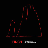 Finch - Two Guns To The Temple