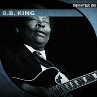 B. B. King - Time for Hot Blues Songs