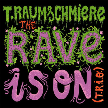 T.Raumschmiere - The Rave Is On - EP