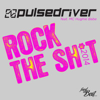 Pulsedriver - Rock the Sh*T (feat. MC Hughie Babe) (Explicit)