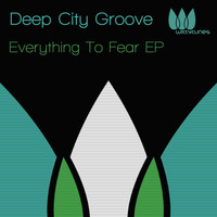 Deep City Groove - Everything To Fear EP