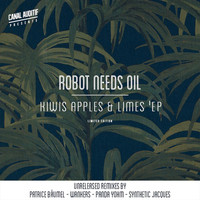 Robot Needs Oil - Kiwis, Apples & Limes (The Remixes)