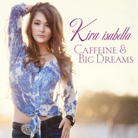 Kira Isabella - Caffeine & Big Dreams