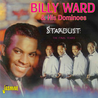 Billy Ward & His Dominoes - Stardust - The Final Years