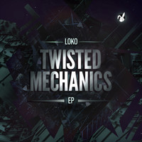 Loko - Twisted Mechanics - EP