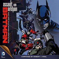 Robert J. Kral - Batman: Assault on Arkham (Music from the DC Universe Animated Movie)