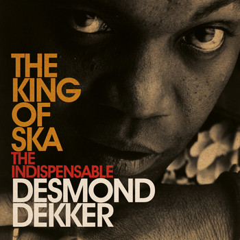 Desmond Dekker - The King Of Ska: The Indispensable Desmond Dekker