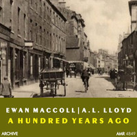 Ewan MacColl & A.L. Lloyd - A Hundred Years Ago