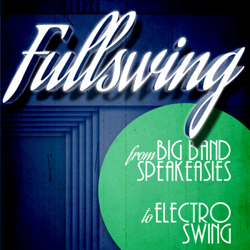 Various Artists - Full Swing from Big Band Speakeasies to Electro Swing