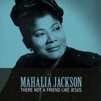 Mahalia Jackson - There Not a Friend Like Jesus