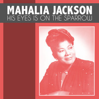 Mahalia Jackson - His Eyes Is on the Sparrow