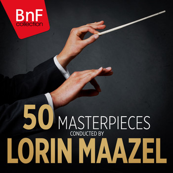 Lorin Maazel - 50 Masterpieces Conducted by Lorin Maazel