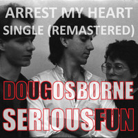 Doug Osborne - Arrest My Heart (Remastered) [feat. Serious Fun]