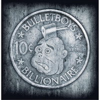 Bulletboys - 10 Cent Billionaire