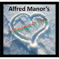 Alfred L. Manor - Christmas Is Here