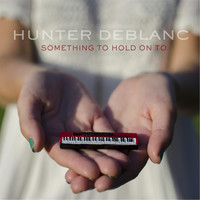 Hunter Deblanc - Something to Hold On To