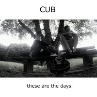 Cub - These Are the Days