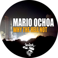 Mario Ochoa - Why The Hell Not