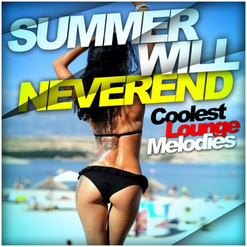 Various Artists - Summer Will Neverend - Coolest Lounge Melodies