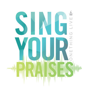 Onething Live - Sing Your Praises