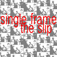Single Frame - The Slip (2014 Mix)