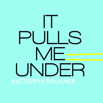 Butterfly Boucher - It Pulls Me Under