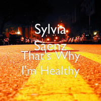 Sylvia Saenz - That's Why I'm Healthy