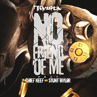 Chief Keef - No Friend of Me (feat. Chief Keef & Stunt Taylor)