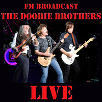 The Doobie Brothers - FM Broadcast: The Doobie Brothers Live