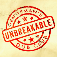 Gentleman's Dub Club - Unbreakable (feat. Solo Banton)
