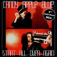 "Candy Apple Blue - Start All Over Again (7"" Italo-Disco Mix)"