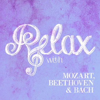Wolfgang Amadeus Mozart - Relax with Mozart, Beethoven & Bach