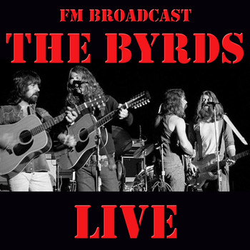The Byrds - FM Broadcast: The Byrds Live