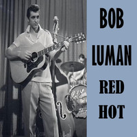 Bob Luman - Red Hot