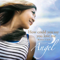 Angel - How Could You Say You Love Me